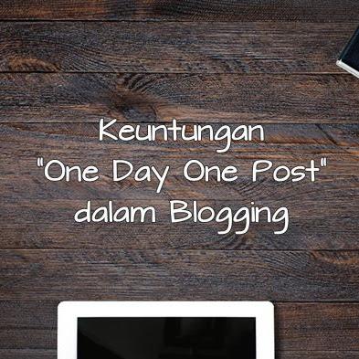 """Keuntungan """"One Day One Post (ODOP)"""" dalam Blogging"""