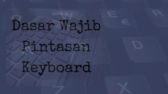 Belajar Kombinasi Tombol Pintasan Keyboard Paling Dasar