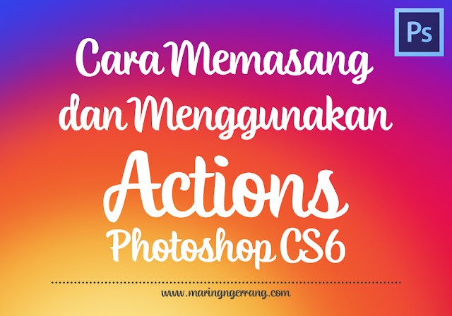 Memasang & Menggunakan Actions pada Photoshop CS6
