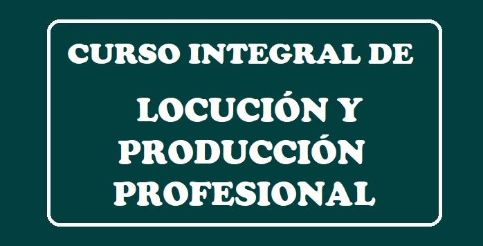 CURSO LOCUCION Y PRODUCCION