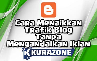 Cara Menaikkan Trafik Blog Tanpa Mengandalkan Iklan