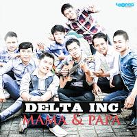 Lirik Lagu Delta Inc Mama & Papa