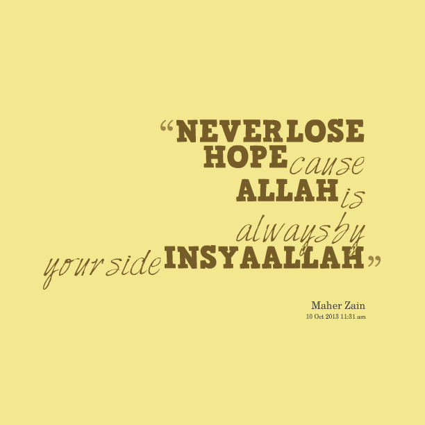 Never lose hope cause Allah is always - quotes