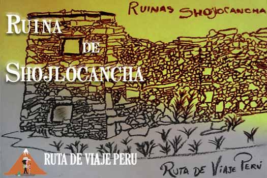 RUINAS DE SHOJLOCANCHA