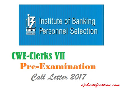 Institute of Banking Personnel Selection IBPS CWE-Clerks VII Pre-Examination Call Letter 2017