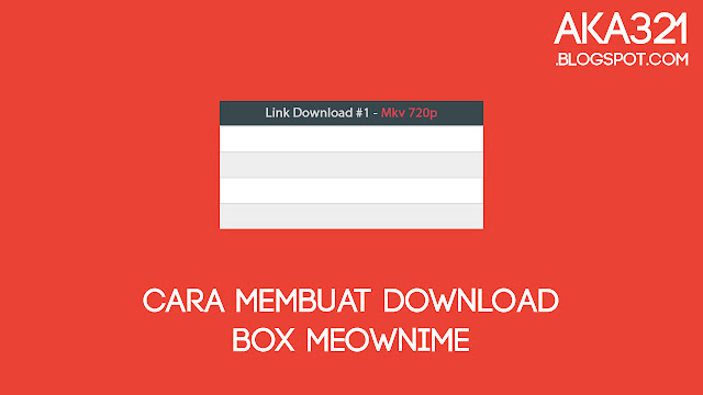 Cara Membuat Download Box Seperti Meownime, Tutorial Membuat Download Box Seperti Meownime, Widget Download Box Meownime, Cara Membuat Download Box Fansub, Tutorial Membuat Download Box Fansub, Cara Membuat Link Download Fansub, Download Box Fansub, Download Box Fanshare, Download Box Website Anime, How To Make Download Box Fansub, Download Box Fansub Site, Cara Membuat Fansub, Cara Membuat Widget Fansub, Tutorial Fansub, Website Fansub, Aka321, Aka321.blogspot.com