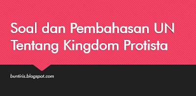 Soal dan Pembahasan UN Tentang Kingdom Protista