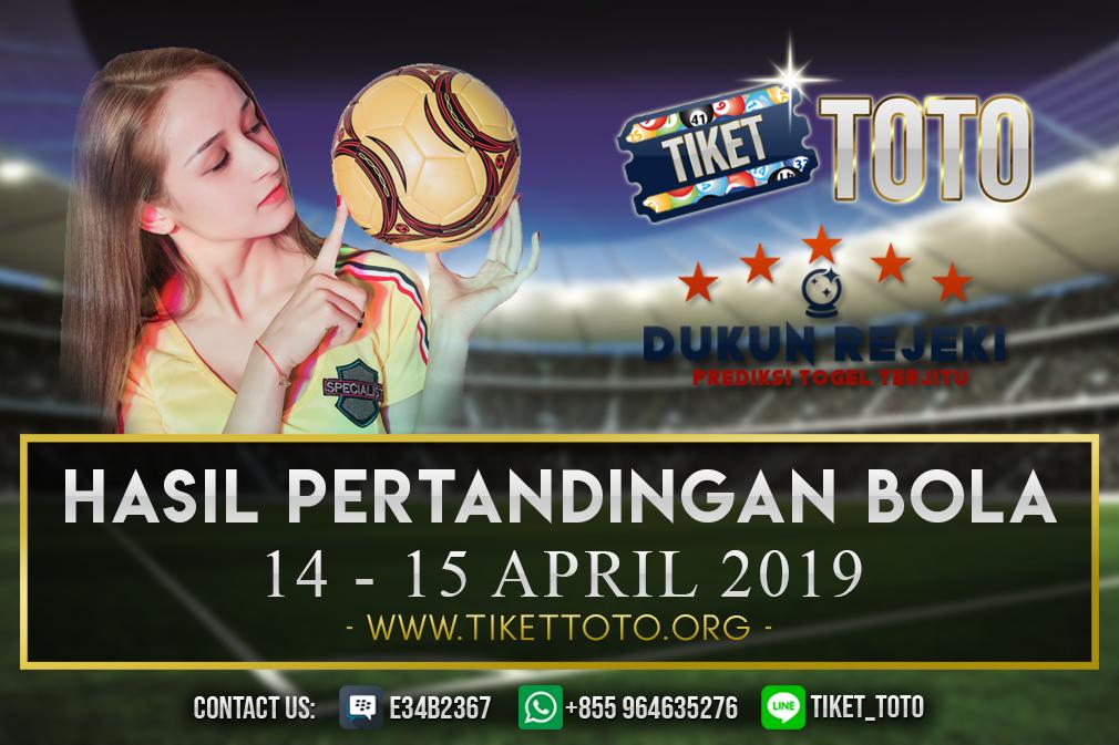 HASIL PERTANDINGAN BOLA TANGGAL  14 – 15 APRIL 2019
