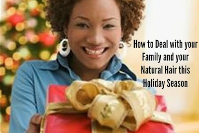How to Deal with your Family & Your Natural Hair this Holiday Season