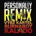 MPNAIJA MUSIC:Vybz Kartel Ft Burna Boy & Kalado – Personally (Remix)