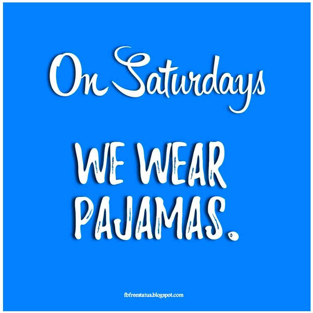 On Saturdays we wear pajamas.
