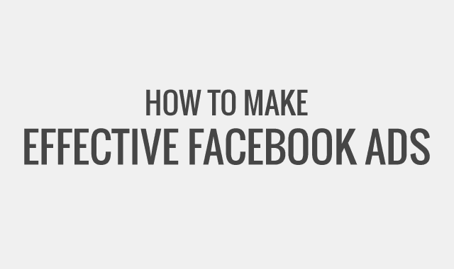 How to Make Effective Facebook Ads