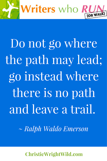 """Do not go where the path may lead; go instead where there is no path and leave a trail.""  ~ Ralph Waldo Emerson 