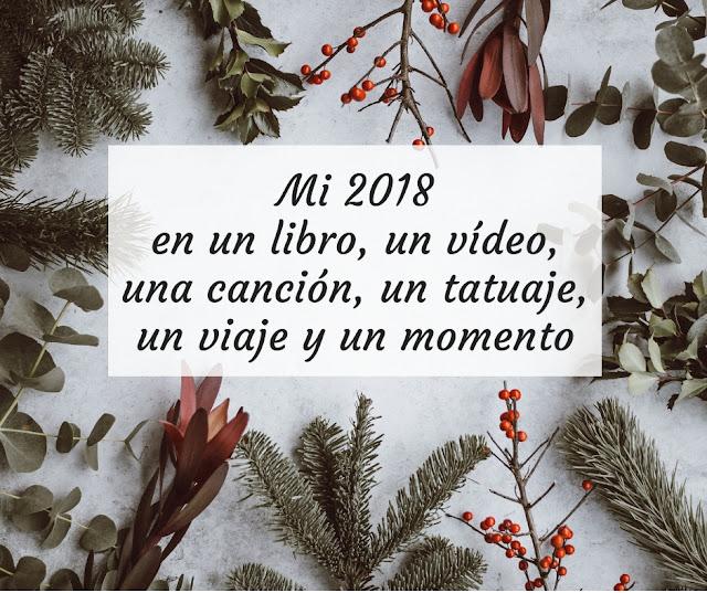 Mi 2018 en un libro, un vídeo, una canción, un tatuaje, un viaje y un momento