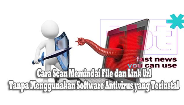 Cara Scan Memindai File dan Link Url Tanpa Menggunakan Software Antivirus yang Terinstal