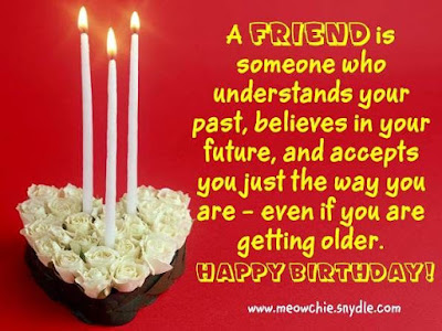 Happy Birthday massages wishes for friends: someone who understands your past, believes in your future,