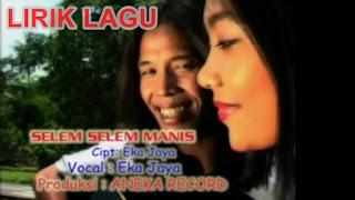 Lirik Lagu Selem-Selem Manis Eka Jaya