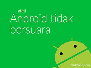 Mengatasi android tidak bersuara