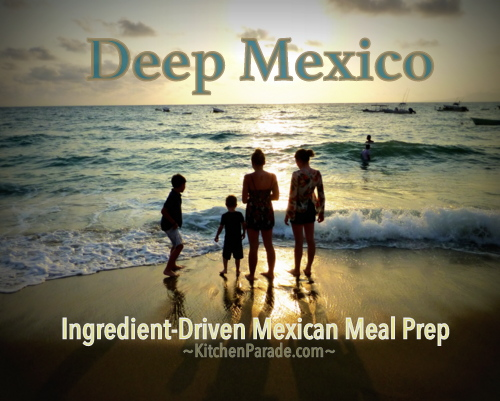 Deep Mexico, ingredient-driven Mexican meal prep ♥ KitchenParade.com.