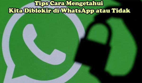 Tips Cara Mengetahui Kita Diblokir di WhatsApp atau Tidak