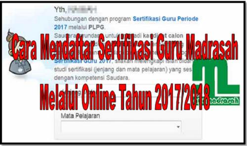 Cara Mendaftar Sertifikasi Guru Madrasah Melalui Online Tahun 2017/2018