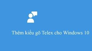 Microsoft sắp cập nhật bộ gõ Telex, VNI trên Windows cho người dùng Việt Nam