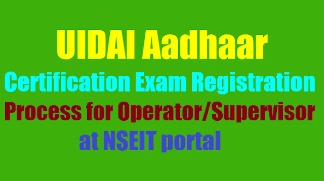 uidai aadhaar certification exam registration process for operator/supervisor at nseit portal,handling of aadhaar & enrolment certification of uidai operator/supervisors