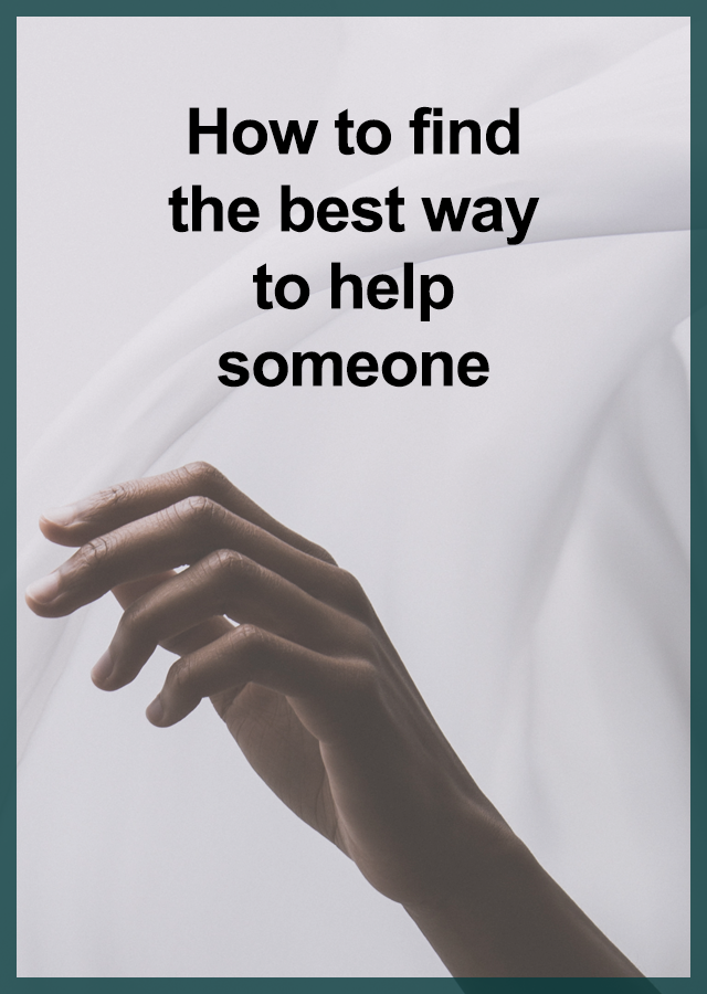 how to find the best way to help someone