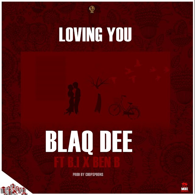 LOVING YOU- Blaq Dee ft B.I & Ben B