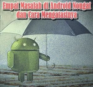 Empat Masalah Umum di Android Nougat dan Cara Mengatasinya
