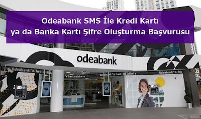 Odeabank SMS İle Kredi Kartı ya da Banka Kartı Şifre Oluşturma Başvurusu
