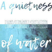 Peter Evans / Agustí Fernandez / Mats Gustafsson — A Quietness of Water