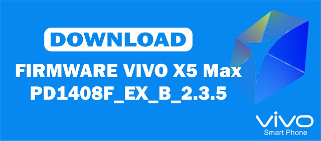 Download Firmware Vivo X5 Max PD1408F_EX_B_2.3.5