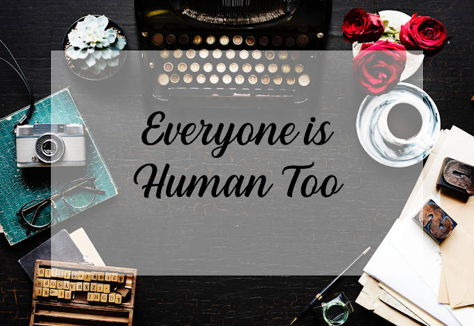 Everyone Is Human Too