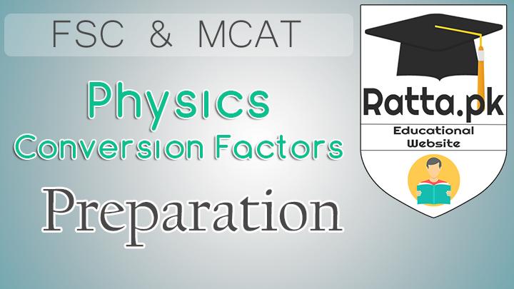 Physics Important Conversion Factors for FSC/MCAT Physics Preparation