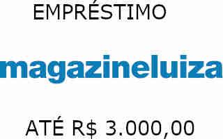 EMPRÉSTIMO MAGAZINE LUIZA DE ATÉ 3 MIL REAIS