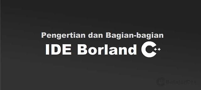 Pengertian dan Bagian-bagian IDE Borland C++ - belajar c++