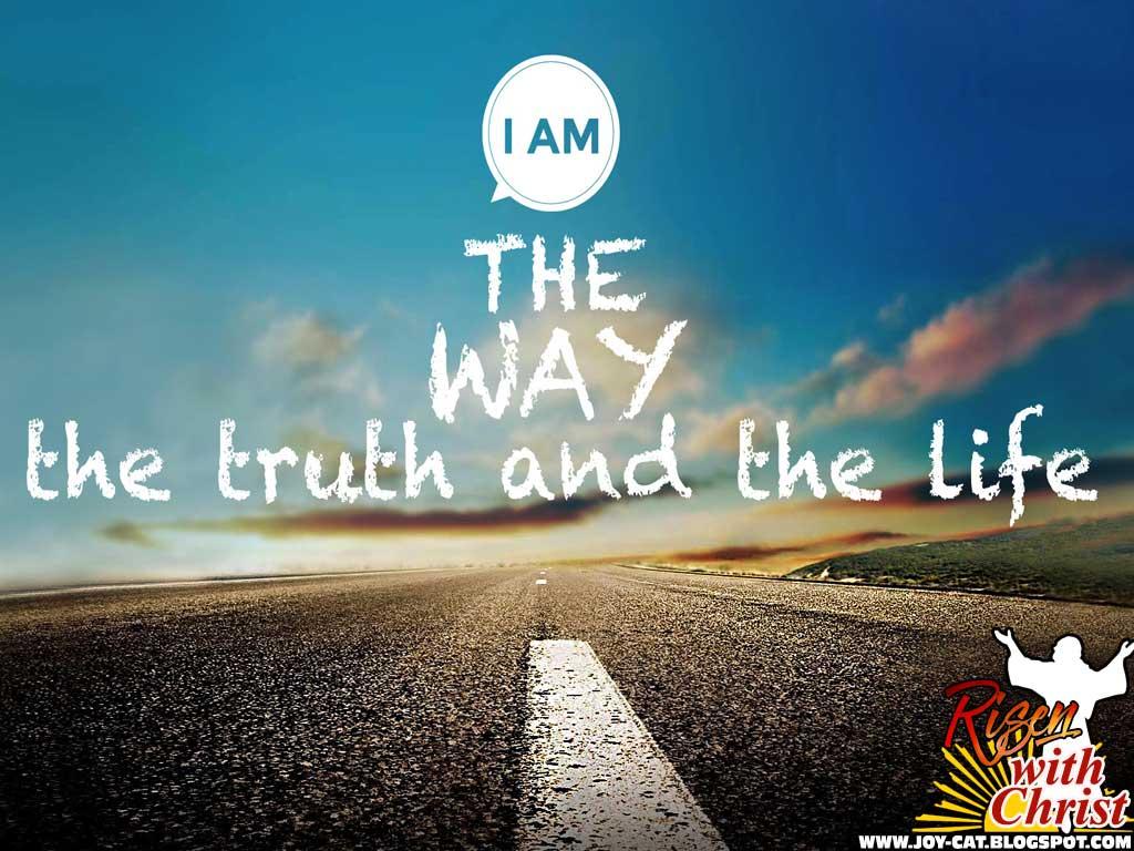 JOY OF THE CATHOLIC LIFE: I AM THE WAY, THE TRUTH AND THE LIFE.