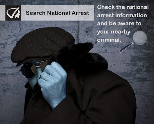 Search National Arrests - Check The National Arrest Information And Be Aware To Your Nearby Criminal.