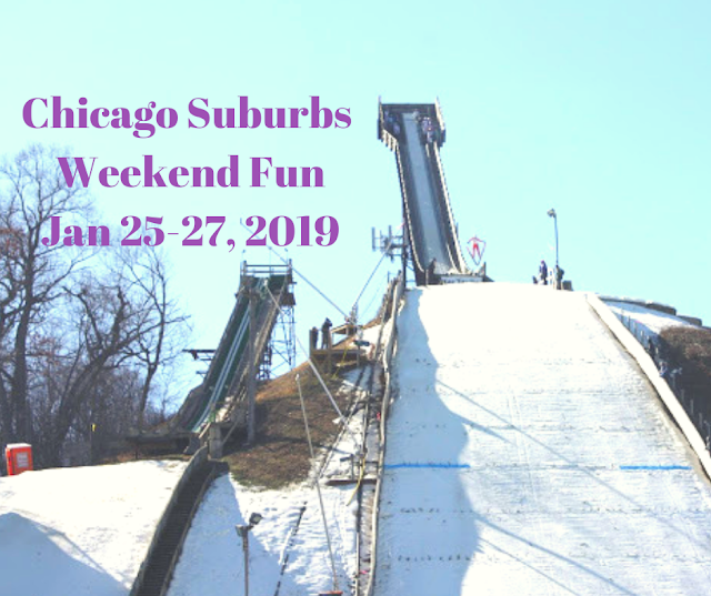 Chicago Suburbs Weekend Fun January 25-27, 2019