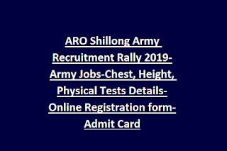 ARO Shillong Army Recruitment Rally 2019-Army Jobs-Chest, Height, Physical Tests Details-Online Registration form-Admit Card