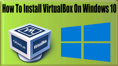 How To Install VirtualBox On Windows 10, Windows 8/8.1, Windows 7 To Install GenyMotion?