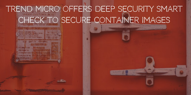 Trend Micro offers Deep Security Smart Check to secure container images