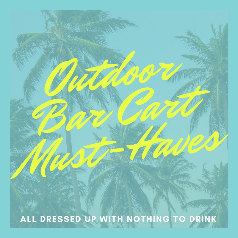 Outdoor Bar Cart Must-Haves