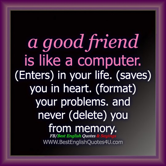 A Good Friend Quote: A Good Friend Is Like A Computer.