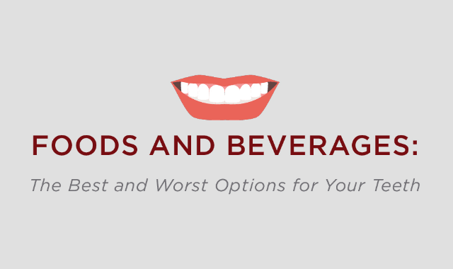 Foods And Beverages: The Best And Worst Options For Your Teeth