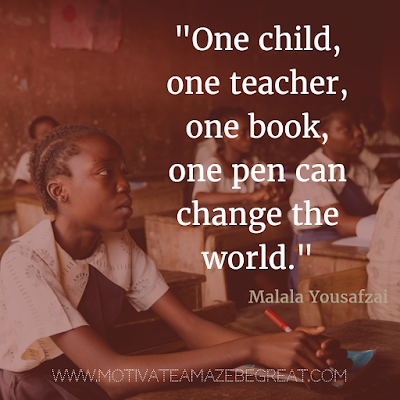 "40 Most Powerful Quotes and Famous Sayings In History: ""One child, one teacher, one book, one pen can change the world."" -  Malala Yousafzai"