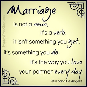 Quotes About Happy Marriage life:  Marriage is not noun, it's a verb. It isn't something you get. It's something you do. It's the way you love your partner every day.