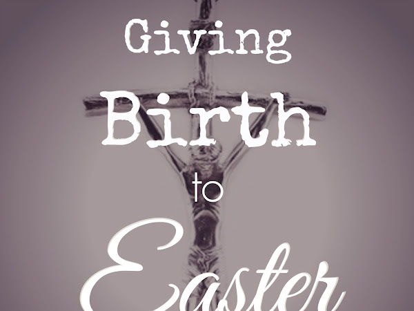 Giving Birth to Easter