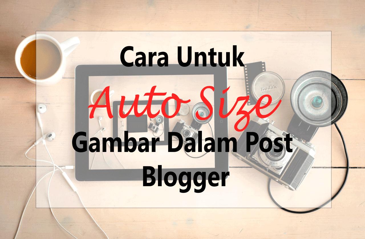 Cara Untuk Auto Size Gambar Dalam Post Blogger